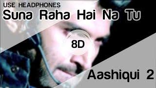 Sunn Raha Hai Na Tu 8D Audio Song 🎧 - Aashiqui 2 ( Aditya Roy Kapur | Shraddha Kapoor )