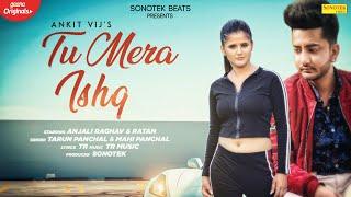 Tu Mera Ishq | Tarun Panchal | Anjali Raghav & Ratan Shukla | Tr Music | Ankit Vij |