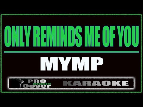 Only Reminds Me Of You - MYMP (KARAOKE)