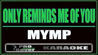 Download lagu Only Reminds Me Of You - MYMP (KARAOKE)