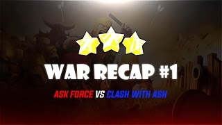 War Recap #1 | AsK Force Vs Clash With Ash | Clash of Clans