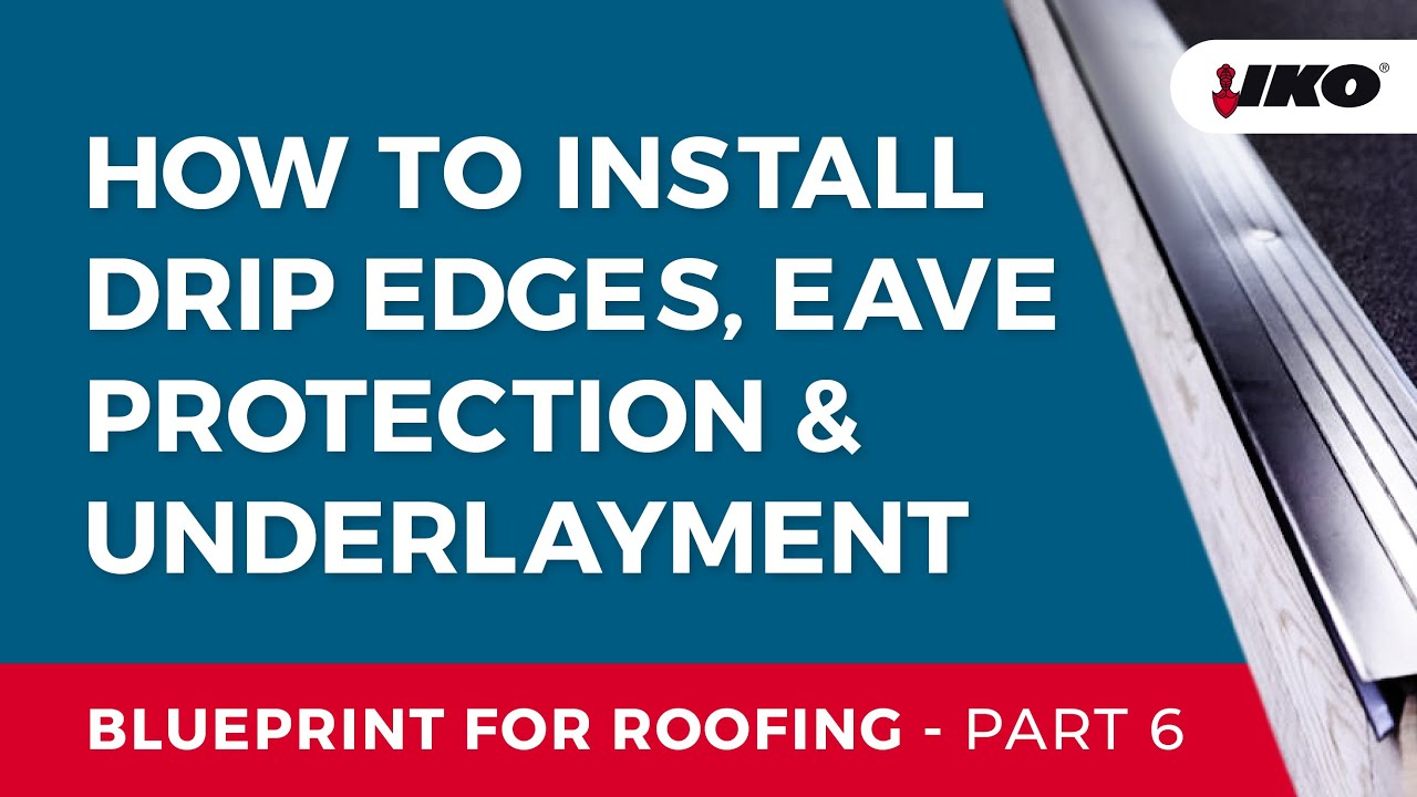 Iko Blueprint For Roofing Part 6 Drip Edges Eave