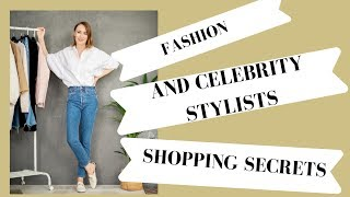 WHAT ARE FASHION AND CELEBRITY STYLISTS SHOPPING SECRETS?
