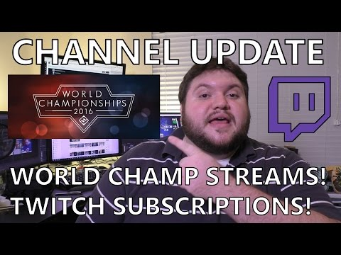 Channel update! Twitch Subscriptions and Worlds 2016 Streams!
