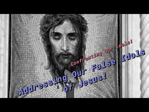 "Your ""Jesus"": Overcoming Our Idolatry"