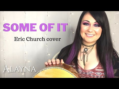 some-of-it---eric-church-cover-alayna