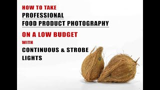 HOW TO TAKE PROFESSIONAL FOOD PRODUCT PHOTOGRAPHY ON A LOW BUDGET USING CONTINUOUS & STROBE LIGHTING