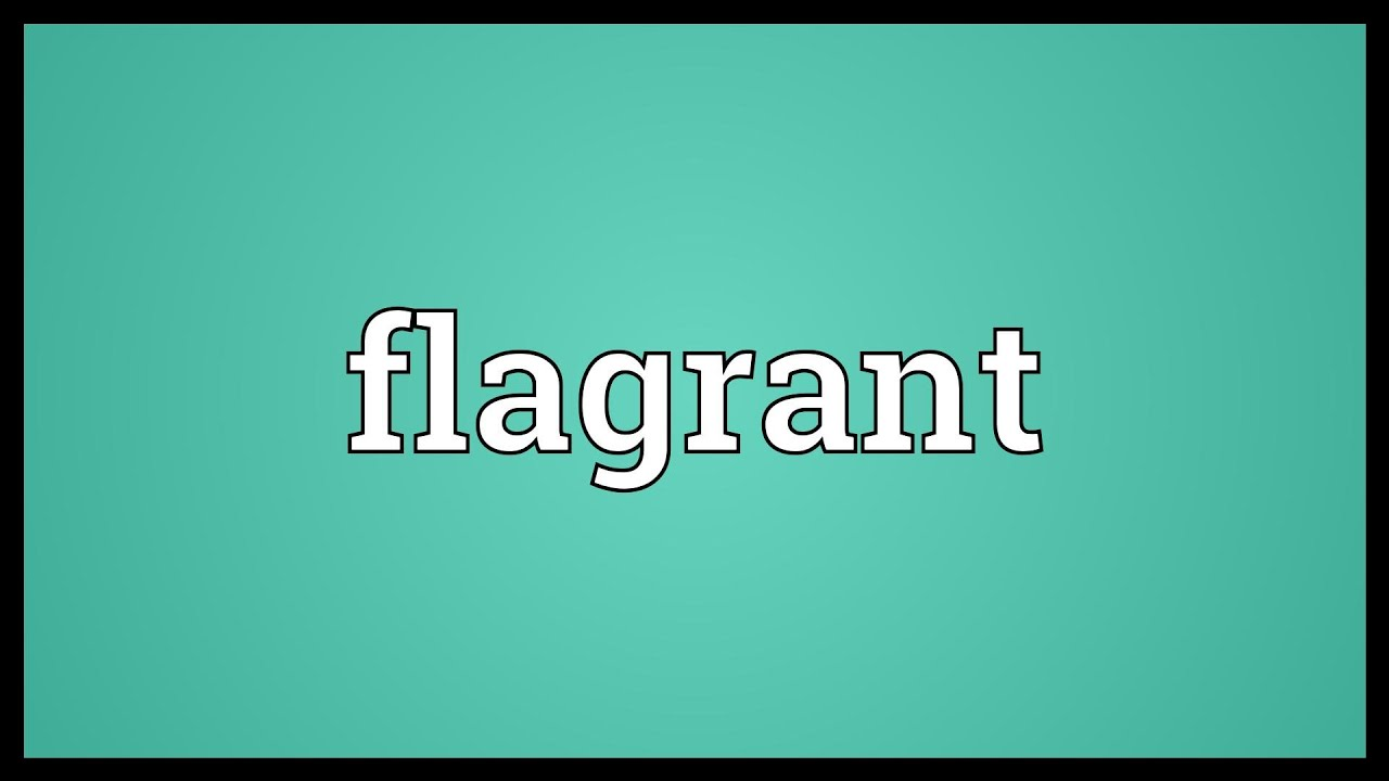 Great Flagrant Meaning