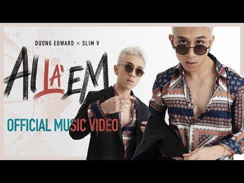 AI LÀ EM - Dương Edward X SlimV | OFFICIAL MUSIC VIDEO | #ALE | 2019