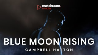 Campbell Hatton: Blue Moon Rising (Debut Documentary Premiere)