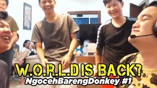 W.O.R.L.D IS BACK? NgocehBarengDonkey #1