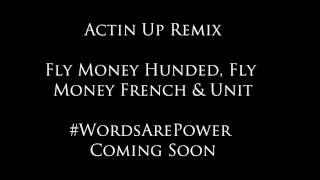 FlyMoney Huned,FlyMoney French & Unit - Actin Up Remix