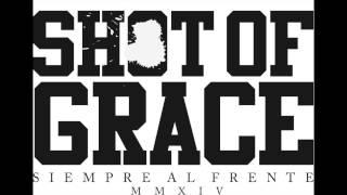 Shot Of Grace - Siempre Al Frente (FULL EP 2014)