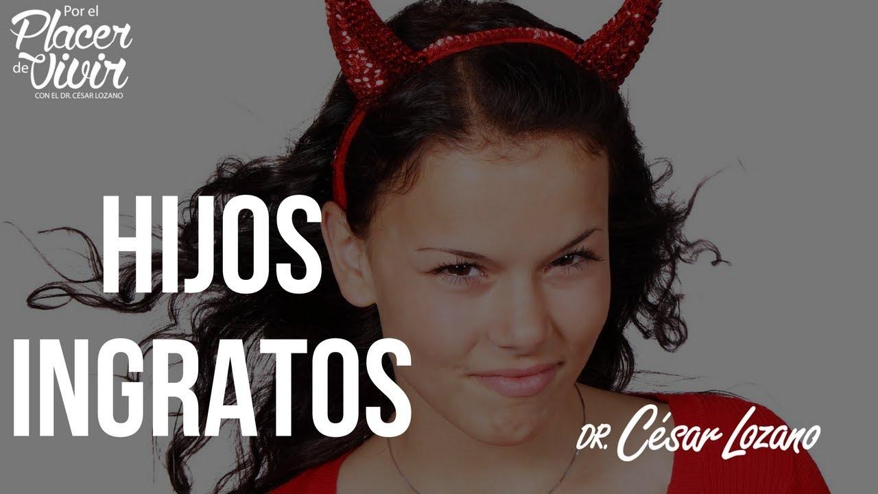 Hijos Ingratos Por El Placer De Vivir Con El Dr César Lozano