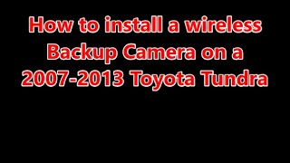 How to install a wireless Backup Camera on a 2007 2008 2009 2010 2011 2012 2013 Toyota Tundra