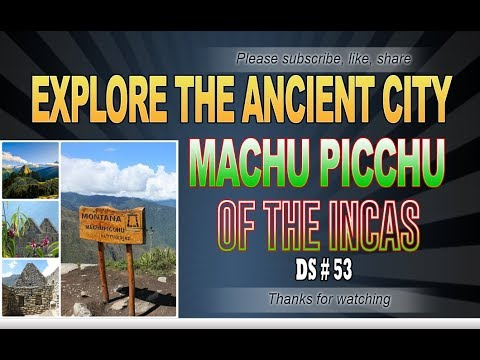 Explore the ancient city Machu Picchu of the Incas - DS 53 - Explore the world
