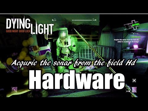 Dying Light Acquire the sonar from the field Hd l Hardware