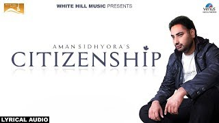 Citizenship (Lyrical Audio) Aman Sidhyora | Punjabi Lyrical Audio 2017 | White Hill Music