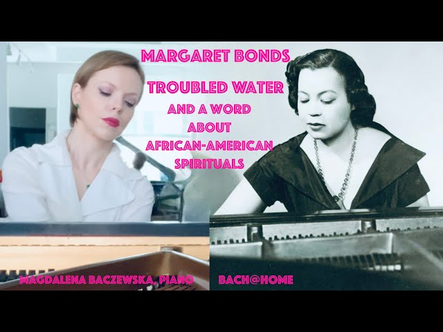 """Margaret Bonds: """"Troubled Water"""" and the Story of Spirituals"""