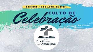 Culto de Celebração IPBA | 12/04/2020 | Alegres pela Fé em Jesus