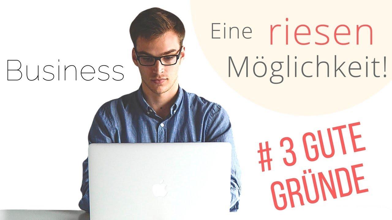 Business - Eine riesen Möglichkeit! | #3 Gute Gründe