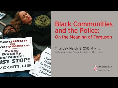 Black Communities and the Police: On the Meaning of Ferguson
