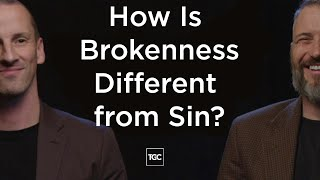 TGC:  How is Brokenness Different from Sin?