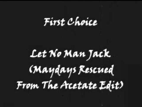 First Choice - Let No Man Jack (Maydays Rescued From Acetate Edit)