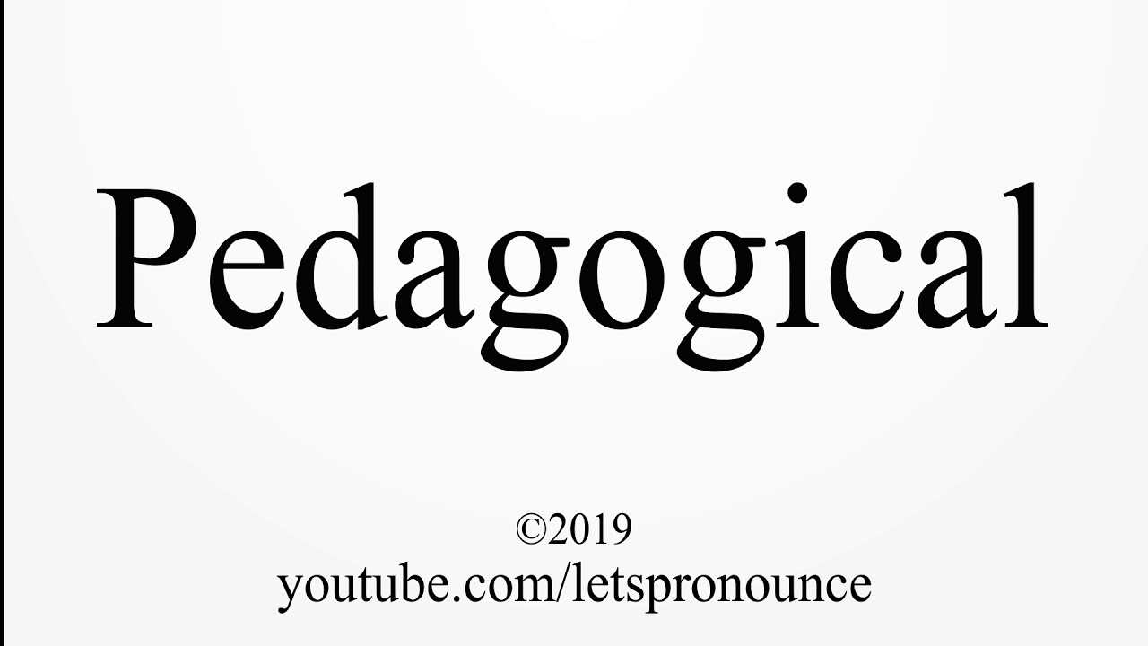 How to Pronounce Pedagogical