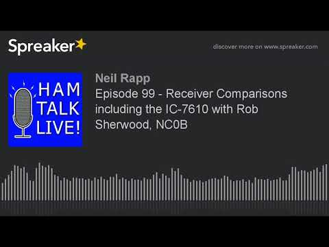 Episode 99 - Receiver Comparisons including the IC-7610 with