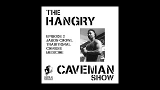 🦁Hangry Caveman Ep2 with Jason Crowl  (Traditional Chinese Medicine practitioner)