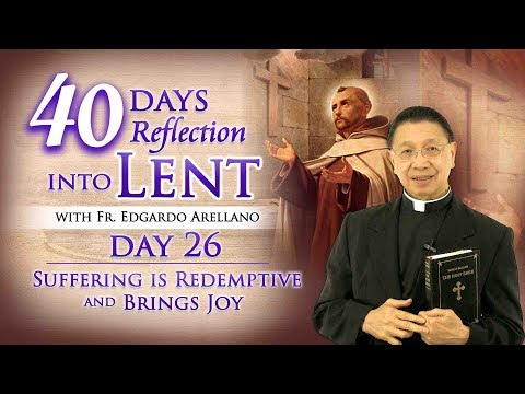 40 Days Reflection into Lent  DAY 26 Suffering is Redemptive and Brings Joy