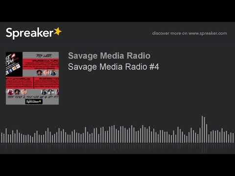 Savage Media Radio #4