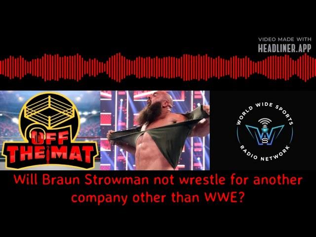 Braun not bailing on the WWE?