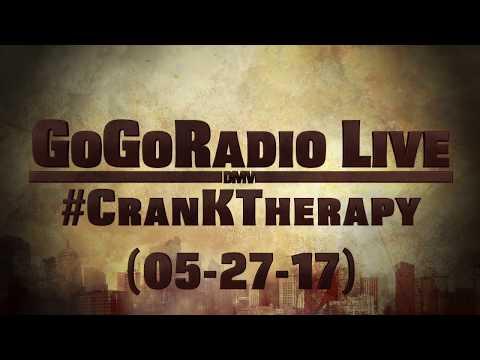 GoGoRadio Live - #CranKTherapy (05-27-17)