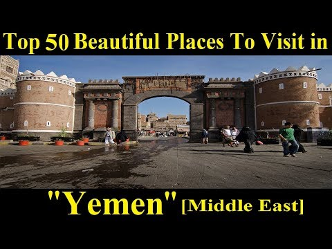 Top 50 Tourist Places to Visit in Yemen [Middle East] - A Tour Through Images