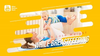 How to Lose Weight While Breastfeeding - How to Lose Belly Fat While Breastfeeding