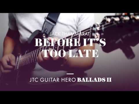 "New Song! Jack Thammarat​ - ""Before It's Too Late"" (JTC Guitar Hero Ballads 2)"
