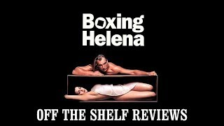 Boxing Helena Review - Off The Shelf Reviews