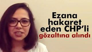 Ezana Hakaret Eden CHP'li Gözaltında