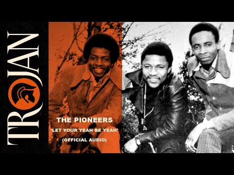 The Pioneers - Let Your Yeah Be Yeah (Official Audio)