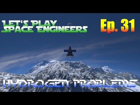 Let's Play Space Engineers Ep. 31 - Hydrogen Problems