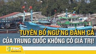 Tin biển đông mới nhất | Tuyên bố tạm ngừng đánh cá của Trung Quốc không có giá trị | FBNC