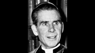 A Compilation Of Sound Catholic Teachings & Homilies By Venerable Archbishop Fulton J. Sheen