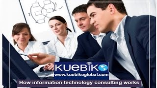 How Information Technology Consulting Works - Kuebiko Global