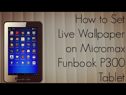 How to Set Live Wallpaper on Micromax Funbook P300 Tablet - PhoneRadar