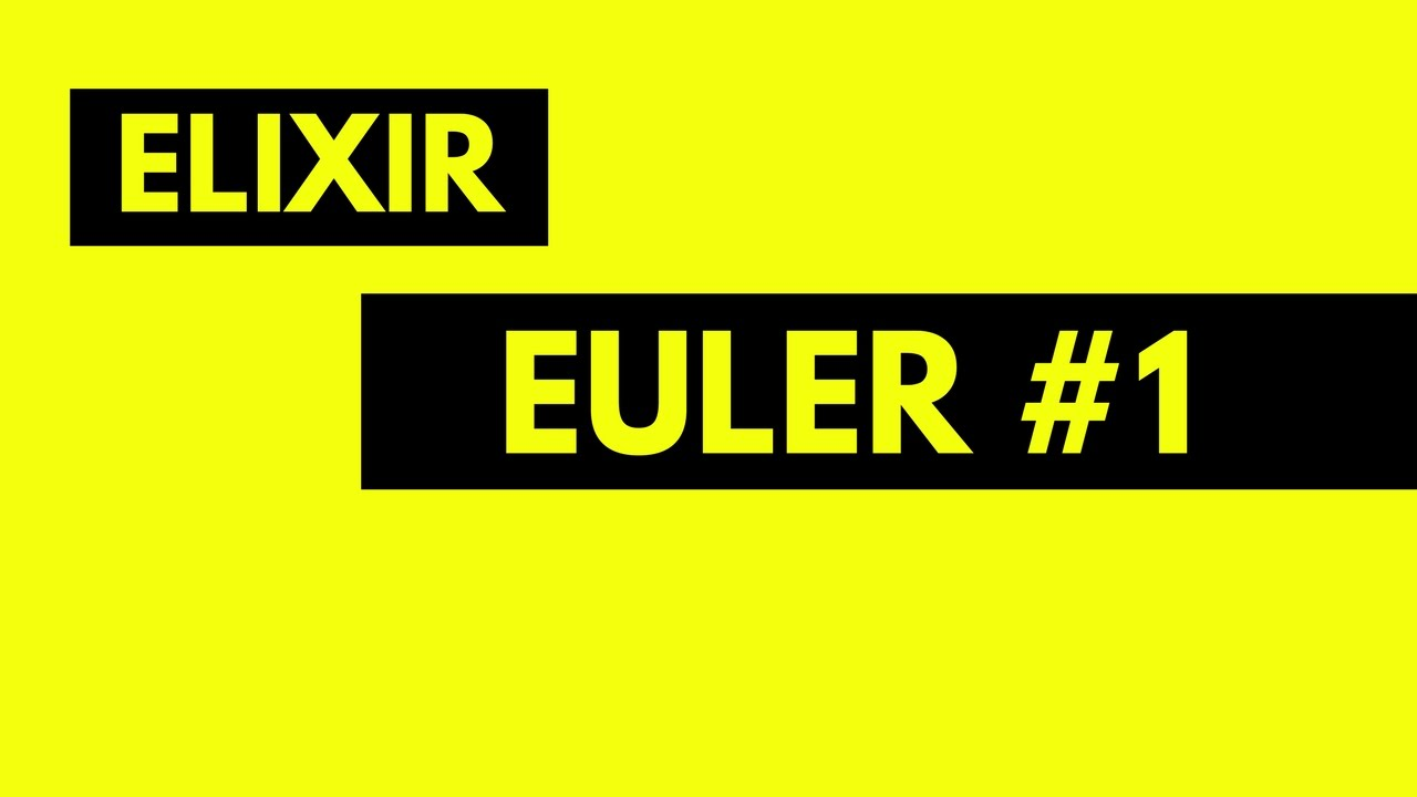 Euler #1 Elixir Basics Practice