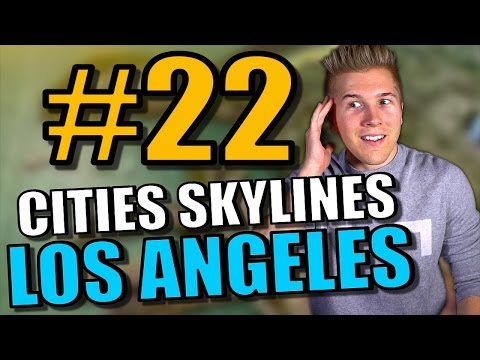 Cities Skylines: Gameplay - Part 22 | Los Angeles [HUGE MAP for Cities Skylines 81+ Tile w/Mods]