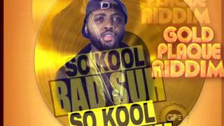 So Kool - Bad Suh [Gold Plaque Riddim] - March 2017