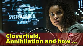 Cloverfield, Annihilation and how Netflix is radically changing the movie business